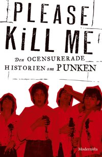 Please Kill Me: Den ocensurerade historien om punken (e-bok)