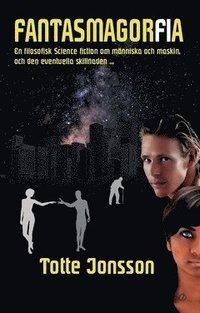 Fantasmagorfia : en filosofisk science fiction om den eventuella skillnaden mellan människa och maskin