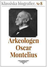 Rsfoodservice.se Klassiska biografier 8: Arkeologen Oscar Montelius ? Återutgivning av text från 1913 Image