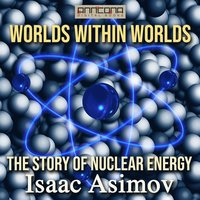 Worlds Within Worlds - The Story of Nuclear Energy (ljudbok)