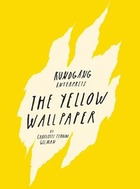 Rundgång interprets : the yellow wallpaper (häftad)
