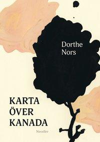 Karta över Kanada - Dorthe Nors - Bok (9789177750666) | Bokus