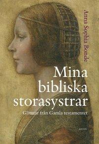Mina bibliska storasystrar : Glimtar från Gamla testamentet (häftad)