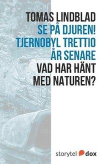 trettio år Se på djuren! Tjernobyl trettio år senare   Tomas Lindblad  trettio år