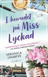Bokomslag I huvudet på Miss Lyckad av Veronica Linarfve
