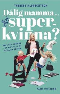 Skopia.it Dålig mamma eller superkvinna? : barn och karriär - så klarar du de orimliga kraven Image
