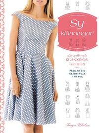 Sy klänningar! : den ultimata klänningsguiden (inbunden)