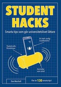 Studenthacks : smarta tips som gör studentlivet lättare : fler än 130 smart tips! / Dan Marshall