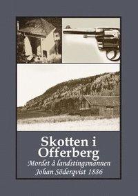 Skopia.it Skotten i Offerberg : mordet å landstingsmannen Johan Söderqvist 1886 Image