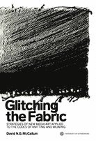 Glitching the Fabric : strategies of new media art applied to the codes of knitting and weaving (häftad)
