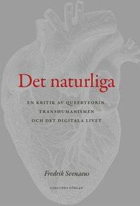 Tortedellemiebrame.it Det naturliga : en kritik av queerteorin, transhumanismen och det digitala livet Image