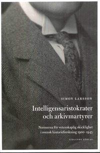 Skopia.it Intelligensaristokrater och arkivmartyrer : normerna för vetenskaplig skicklighet i svensk historieforskning 1900-1945 Image