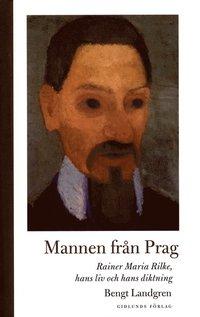 Tortedellemiebrame.it Mannen från Prag: Rainer Maria Rilke, hans liv och hans diktning Image