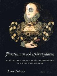 Radiodeltauno.it Furstinnan och stjärntydaren : berättelsen om tre renässansregenter och deras astrologer Image