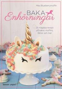 Skopia.it Baka enhörningar : 25 magiska recept på kakor, muffins, tårtor och mer Image