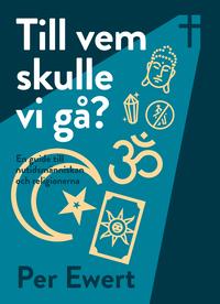 Tortedellemiebrame.it Till vem skulle vi gå? : en guide till nutidsmänniskan och religionerna Image