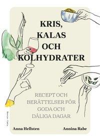 Skopia.it Kris, kalas och kolhydrater : recept och berättelser för goda och dåliga dagar Image