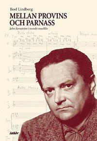 Mellan provins och parnass : John Fernström i svenskt musikliv