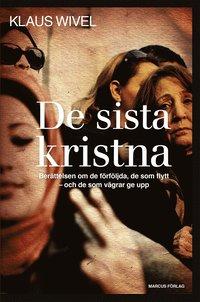 De sista kristna - berättelsen om de förföljda, de som flytt ¿och de som vägrar ge upp (inbunden)