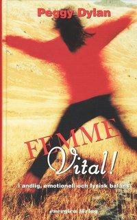 Femme vital! : i andlig, emotionell och fysisk balans