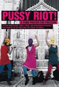 Rsfoodservice.se Pussy Riot! : a punk prayer for freedom : brev från häkte, sånger, dikter, rättegångspläderingar och hyllningar till punkbandet som engagerade en hel värld Image