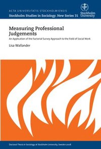 Measuring professional judgements : An application of the factorial survey approach to the field of social work (häftad)