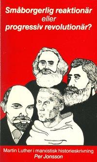 Småborgerlig reaktionär eller progressiv revolutionär - Martin Luther i marxistisk historieskrivning