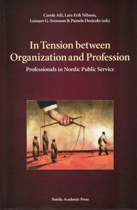 In Tension between Organization and Profession : professionals in Nordic Public Service (inbunden)