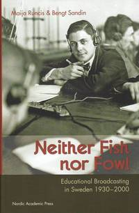 Neither fish nor fowl : educational broadcasting in Sweden 1930-2000 (inbunden)