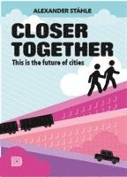 Closer together : this is the future of cities (inbunden)
