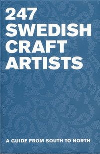 247 swedish Crafts Artists : a guide from South to North (häftad)