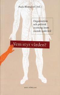 Vem styr vården? : organisation och politisk styrning inom svensk sjukvård
