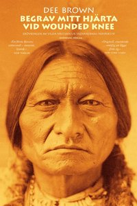 Radiodeltauno.it Begrav mitt hjärta vid Wounded Knee : erövringen av Vilda Västern ur indianernas perspektiv Image