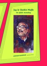 Tortedellemiebrame.it Jag är Sheikh Mujib : en episk monolog Image