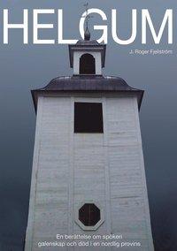 Tortedellemiebrame.it HELGUM, en berättelse om spökeri, galenskap och död i en nordlig provins Image