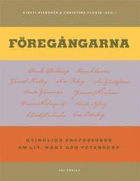 Föregångarna : kvinnliga professorer om liv, makt och vetenskap / Kirsti Niskanen; Christina Florin