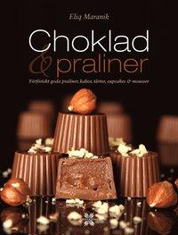 Choklad & praliner : förföriskt goda praliner, kakor, tårtor, cupcakes & mousser (inbunden)