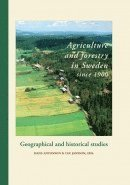 Agriculture and forestry in Sweden since 1900. Geographical and historical studies (inbunden)