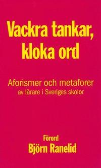 Skopia.it Kloka tankar, vackra ord : aforismer och metaforer av lärare i Sveriges skolor Image