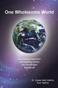 One Wholesome World : awakening perspectives and inspiring actions for a World that benefits all (häftad)