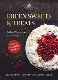 Green Sweets and Treats : 100% Rawfood desserter - utan gluten eller vitt (inbunden)