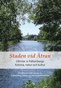 Rsfoodservice.se Staden vid Ätran - Glimtar ur Falkenbergs historia, natur och kultur Image