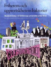 Frihetens och upproriskhetens bakterier : studentrörelse vid Göteborgs universitet under 60 år