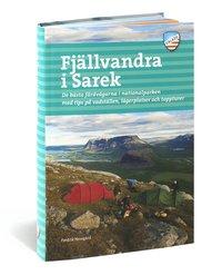 Fjällvandra i Sarek : de bästa färdvägarna i nationalparken med tips på vadställen, lägerplatser och toppturer