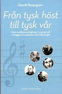Från tysk höst till tysk vår: Fem musikpersonligheter i svensk exil i skugg