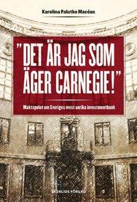 Rsfoodservice.se Det är jag som äger Carnegie! : maktspelet om Sveriges mest anrika investmentbank Image