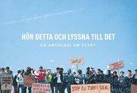 Hör detta och lyssna till det : en antologi om flykt