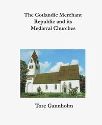 The Gotlandic merchant republic and its medieval churches (inbunden)