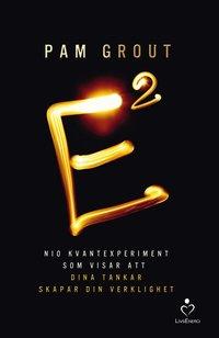 E i kvadrat : nio kvantexperiment som visar att dina tankar skapar din verk (inbunden)
