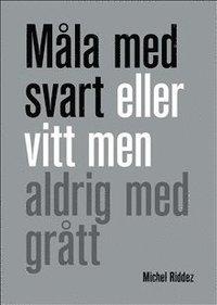 Michel Riddez bok Måla med svart eller vitt men aldrig med grått